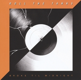 BROKE TIL MIDNIGHT AN UNDYING LOYALTY TO THE ROCK N' ROLL CAUSE! ROLL THE TANKS, CD