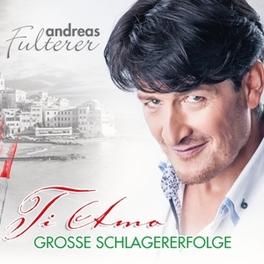 TI AMO GROSSE SCHLAGERERFOLGE ANDREAS FULTERER, CD
