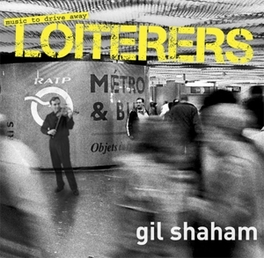 MUSIC TO DRIVE AWAY.. .. LOITERERS GIL SHAHAM, CD