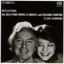 REFLECTIONS - SOLO.. .. PIANO WORKS OF ANDRZEJ/ROXANNA PANUFNIK CLARE HAMMOND, CD