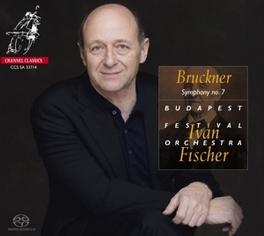 SYMPHONY NO.7 -SACD- IVAN FISCHER/BUDAPEST FESTIVAL ORCHESTRA A. BRUCKNER, CD