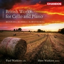 BRITISH WORKS FOR CELLO & WORKS BY MOERAN/RUBBRA/RAWSTHORNE
