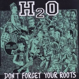 DON'T FORGET YOUR ROOTS H2O, CD