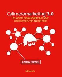 Calimeromarketing 3.0 de slimme marketingfilosofie voor ondernemers, van zzp tot mkb, Karen Romme, Hardcover