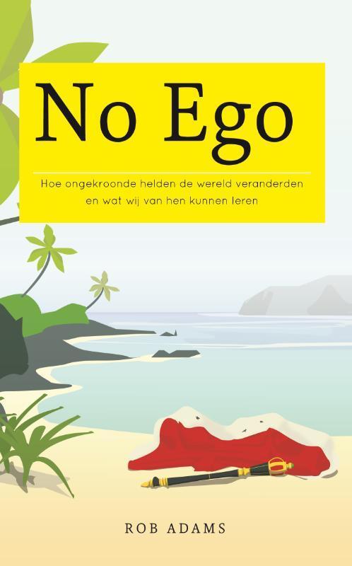 No ego hoe ongekroonde helden de wereld veranderden en wat wij van hen kunnen leren, Adams, Rob, Paperback