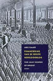 Financiering van de Eerste Wereldoorlog vier jaar vechten op krediet, Gaaff, Aris, Paperback