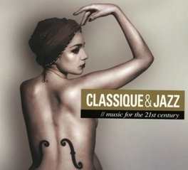 CLASSIQUE & JAZZ MUSIC FOR THE 21ST CENTURY V/A, CD
