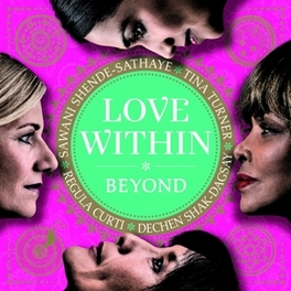 LOVE WITHIN - BEYOND WITH DECHEN SHAK-DAGSAY / SHENDE TINA/REGULA CURTI TURNER, CD