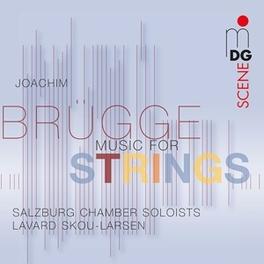 MUSIC FOR STRINGS SALZBURG CHAMBER SOLOISTS/LAVARD SKOU-LARSEN J. BRUGGE, CD