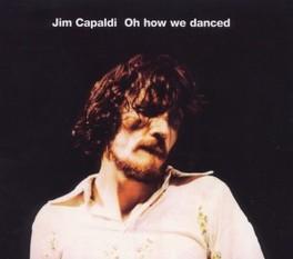 OH HOW WE DANCED NEWLY REMASTERED 1972 DEBUT SOLO ALBUM W/BONUS TRACK JIM CAPALDI, CD