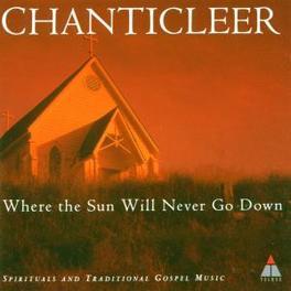 WHERE THE SUN SPIRITUAL AND TRADITIONAL GOSPEL MUSIC CHANTICLEER, CD