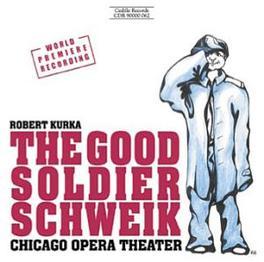 GOOD SOLDIER SCHWEIK CHICAGO OPERA THEATRE R. KURKA, CD
