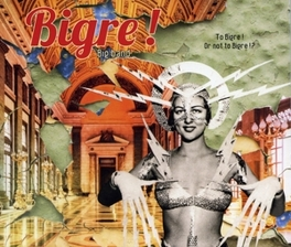 TO BIGRE! OR NOT TO BIGRE BIGRE!, CD