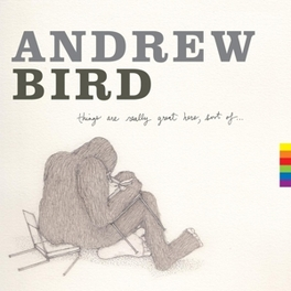 THINGS ARE REALLY GREAT.. .. HERE SORT OF ANDREW BIRD, CD