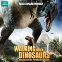 WALKING WITH DINOSAURS PAUL LEONARD-MORGAN