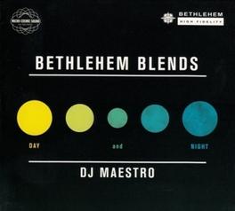 BETHLEHEM BLENDS BY DJ.. .. MAESTRO: DAY & NIGHT DJ MAESTRO, CD