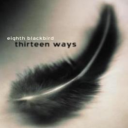 THIRTEEN WAYS WORKS BY TOWER/PERLE/SCHROBER/ALBERT EIGHTH BLACKBIRD, CD