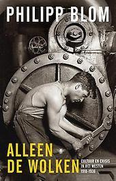 Alleen de wolken cultuur en crisis in het Westen, 1918-1938, Philipp Blom, Hardcover