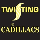 TWISTING WITH THE.. .. CADILLACS