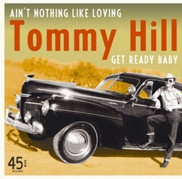 7-AIN'T NOTHING.. -LTD- .. LIKE LOVING/GET READY BABY // RARE 1958 RECORDINGS TOMMY HILL, SINGLE