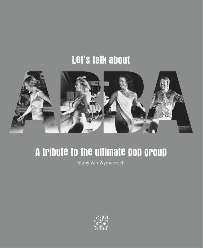 Let's talk about ABBA a tribute to the ultimate pop group, WYMEERSCH, STANY VAN, Hardcover