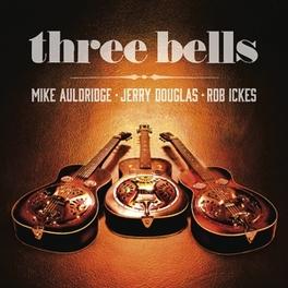 THREE BELLS ROB/JERRY DOUGLAS/ ICKES, CD