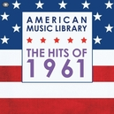 AMERICAN MUSIC LIBRARY:.. .. HITS OF 1961