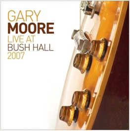 LIVE AT BUSH HALL 2007 Moore, Gary, CD