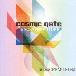 BACK 2 THE FUTURE: THE.. .. REMIXES 1999-2003 COSMIC GATE, CD