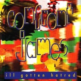 ILL GOTTEN HATRED CONFRONT JAMES, CD