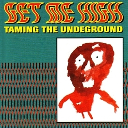 TAMING THE UNDERGROUND GET ME HIGH, CD