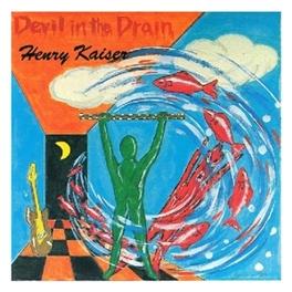 DEVIL IN THE DRAIN HENRY KAISER, CD