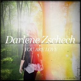 YOU ARE LOVE DARLENE ZSCHECH, CD