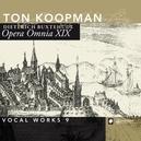 OPERA OMNIA XIX:VOCAL WOR AMSTERDAM BAROQUE ORCHESTRA/TON KOOPMAN