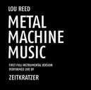 ZEITKRATZER PLAY LOU REED METAL MACHINE MUSIC