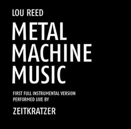 ZEITKRATZER PLAY LOU REED METAL MACHINE MUSIC ZEITKRATZER, CD