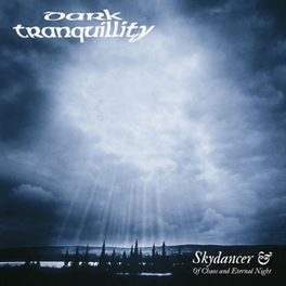 SKYDANCER/OF CHAOS AND.. .. AND ETERNAL NIGHT DARK TRANQUILLITY, CD