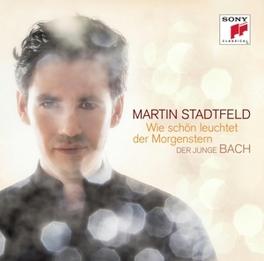 WIE SCHON LEUCHTET DER.. MARTIN STADTFELD/DER JUNGE BACH J.S. BACH, CD