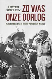 Zo was onze oorlog getuigenissen over de Tweede Wereldoorlog in België, Serrien, Pieter, Paperback