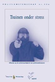 Trainen onder stress effecten op de schietvaardigheid van politieambtenaren, Politie, Paperback
