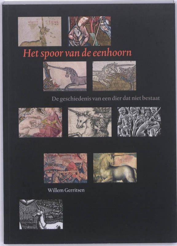 Het spoor van de eenhoorn de geschiedenis van een dier dat niet bestaat, Gerritsen, W.P., Paperback