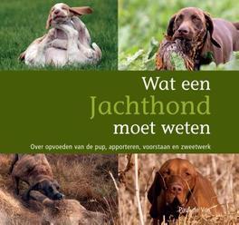 Wat een jachthond moet weten over opvoeden van de pup, apporteren, voorstaan en zweetwerk, P. de Vos, Paperback
