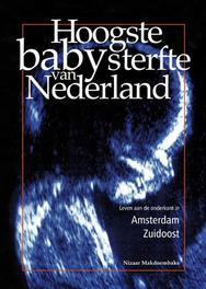 Hoogste babysterfte van Nederland leven aan de onderkant in Amsterdam Leven aan de onderkant in Amsterdam Zuidoost, Nizaar Makdoembaks, Paperback