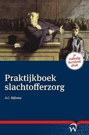 Praktijkboek slachtofferzorg de rol van het slachtoffer in het strafproces, Bijlsma, A.C., Paperback