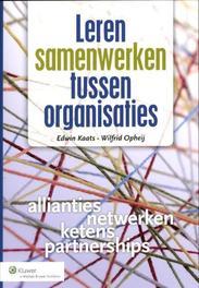 Leren samenwerken tussen organisaties samen bouwen aan allianties, netwerken, ketens en partnership, Edwin Kaats, Paperback