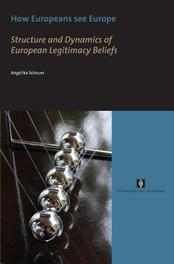 How Europeans see Europe structure and Dynamics of European Legitimacy Beliefs, A. Scheuer, Paperback