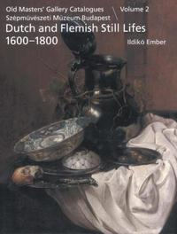 Old Masters' Gallery Catalogues Szépmüvészeti múzeum Budapest: Volume 2: Still lifes 1600-1800 Dutch and Flemish paintings, Ildikó Ember, Hardcover