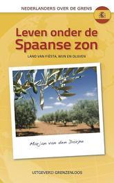 Leven onder de Spaanse zon een ander leven in Zuid-Europa, Dorpe, Marjan van den, Paperback