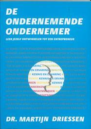 De ondernemende ondernemer leer jezelf ontwikkelen tot een entprepreneur, Martijn P. Driessen, Paperback