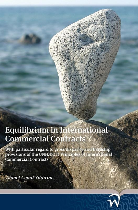 Equilibrium in International Commercial Contracts with particular regard to Gross disparity and Hardship Provisions of the UNIDROIT principles of international commercial contracts, Ahmet Cemil Yildirim, Paperback